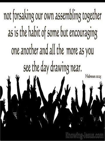 Hebrews 10:25 Not Forsaking The Assembling Together (black)